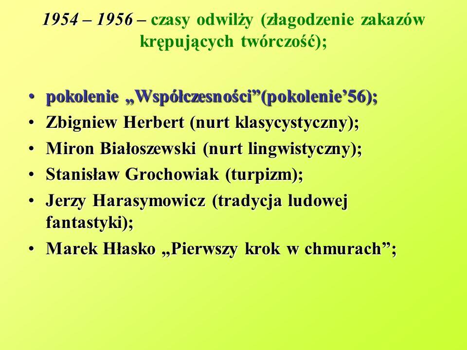 1954 – 1956 1954 – 1956 – czasy odwilży (złagodzenie zakazów krępujących twórczość); pokolenie Współczesności(pokolenie56);pokolenie Współczesności(po