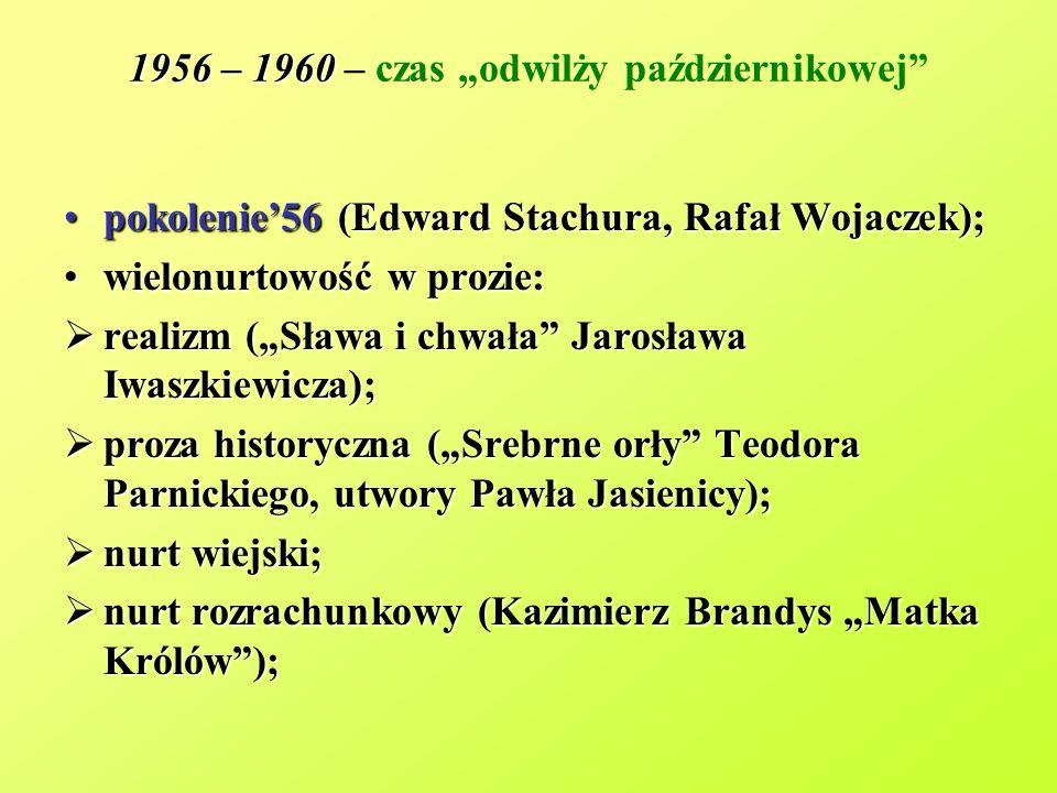 1956 – 1960 1956 – 1960 – czas odwilży październikowej pokolenie56 (Edward Stachura, Rafał Wojaczek);pokolenie56 (Edward Stachura, Rafał Wojaczek); wi