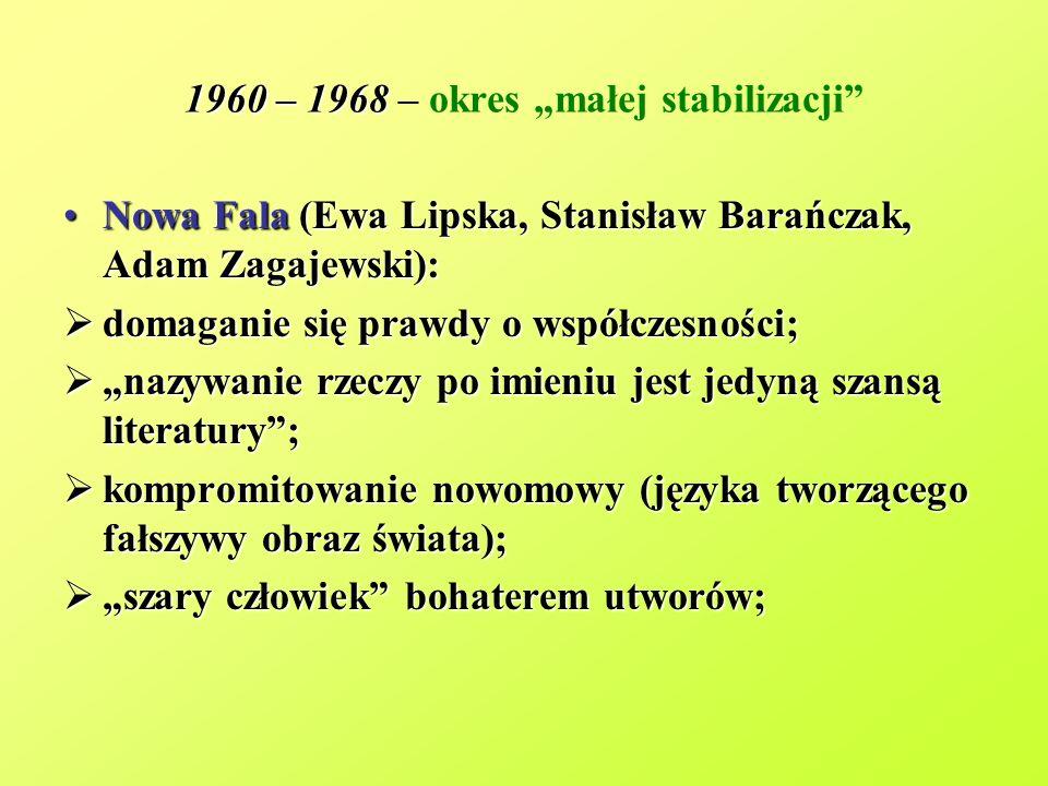1960 – 1968 1960 – 1968 – okres małej stabilizacji Nowa Fala (Ewa Lipska, Stanisław Barańczak, Adam Zagajewski):Nowa Fala (Ewa Lipska, Stanisław Barań