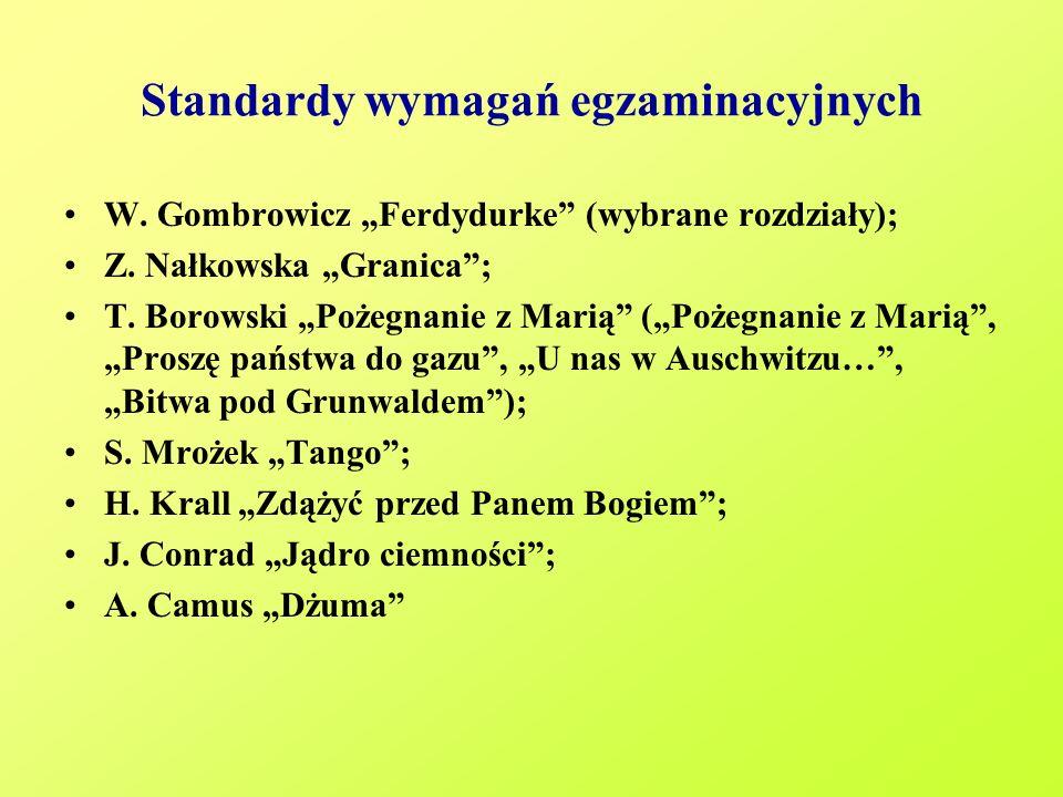 Standardy wymagań egzaminacyjnych W. Gombrowicz Ferdydurke (wybrane rozdziały); Z. Nałkowska Granica; T. Borowski Pożegnanie z Marią (Pożegnanie z Mar
