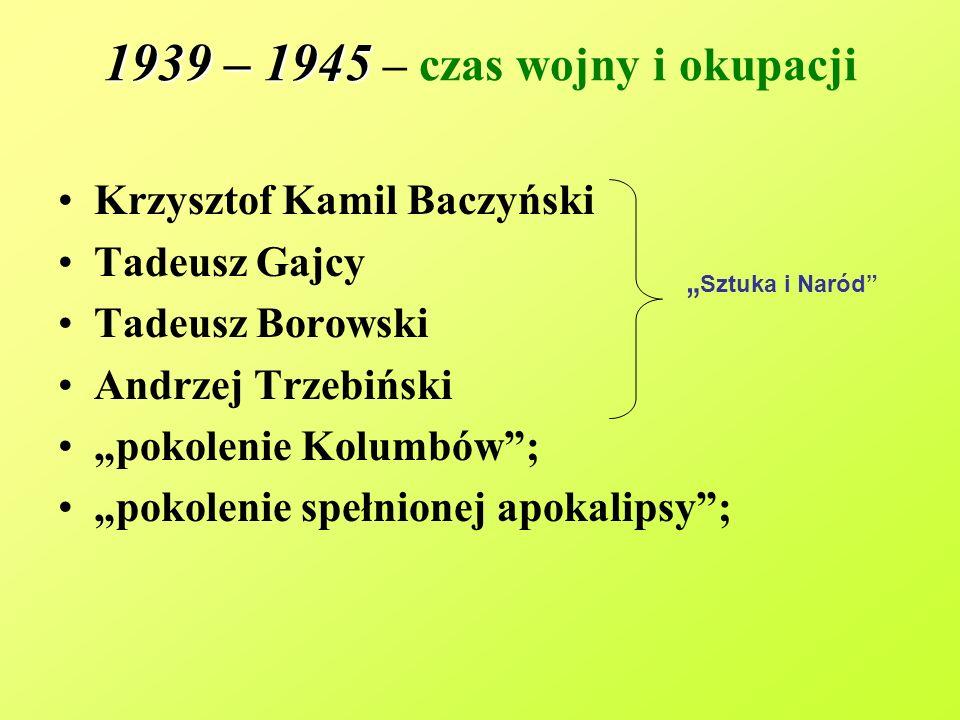 1939 – 1945 1939 – 1945 – czas wojny i okupacji Krzysztof Kamil Baczyński Tadeusz Gajcy Tadeusz Borowski Andrzej Trzebiński pokolenie Kolumbów; pokole