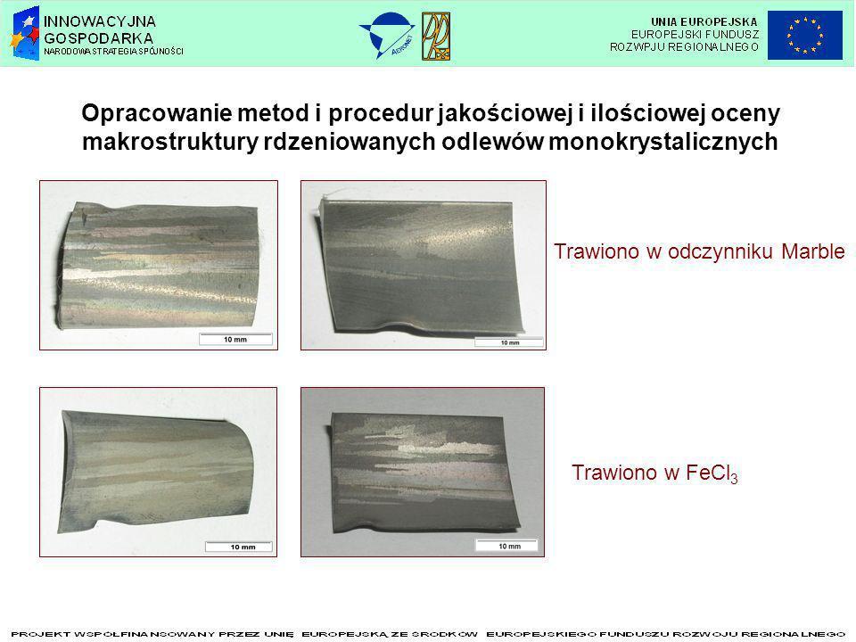 Opracowanie metod i procedur jakościowej i ilościowej oceny makrostruktury rdzeniowanych odlewów monokrystalicznych Trawiono w odczynniku Marble Trawi