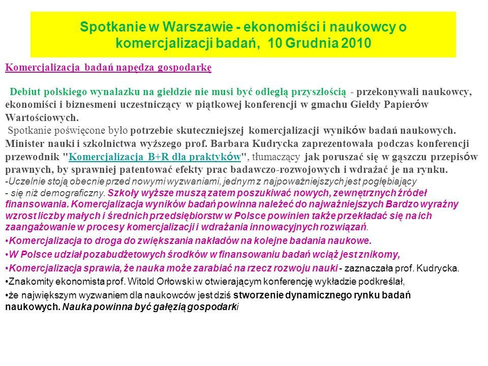 Spotkanie w Warszawie - ekonomiści i naukowcy o komercjalizacji badań, 10 Grudnia 2010 Komercjalizacja badań naukowych jest warunkiem koniecznym dla rozwoju polskich uczelni i polskiej nauki - mówiła podczas konferencji Komercjalizacja B+R minister nauki i szkolnictwa wyższego, prof.