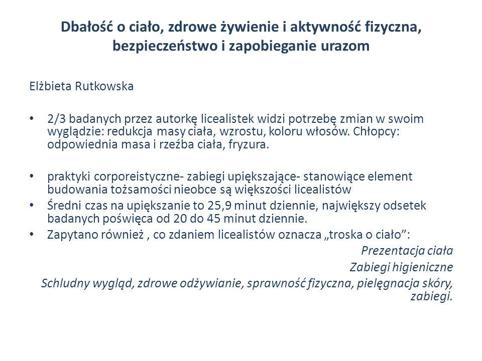 Dbałość o ciało, zdrowe żywienie i aktywność fizyczna, bezpieczeństwo i zapobieganie urazom Elżbieta Rutkowska 2/3 badanych przez autorkę licealistek