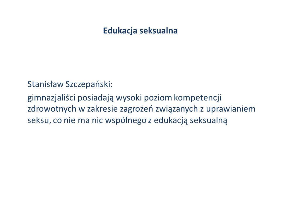 Edukacja seksualna Stanisław Szczepański: gimnazjaliści posiadają wysoki poziom kompetencji zdrowotnych w zakresie zagrożeń związanych z uprawianiem s