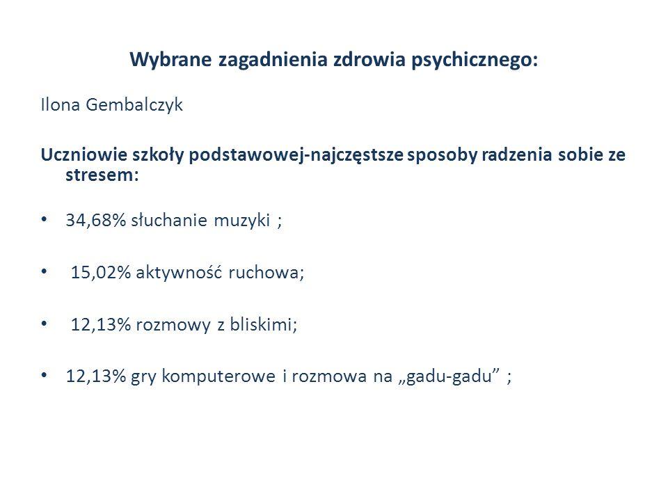 Wybrane zagadnienia zdrowia psychicznego: Ilona Gembalczyk Uczniowie szkoły podstawowej-najczęstsze sposoby radzenia sobie ze stresem: 34,68% słuchani