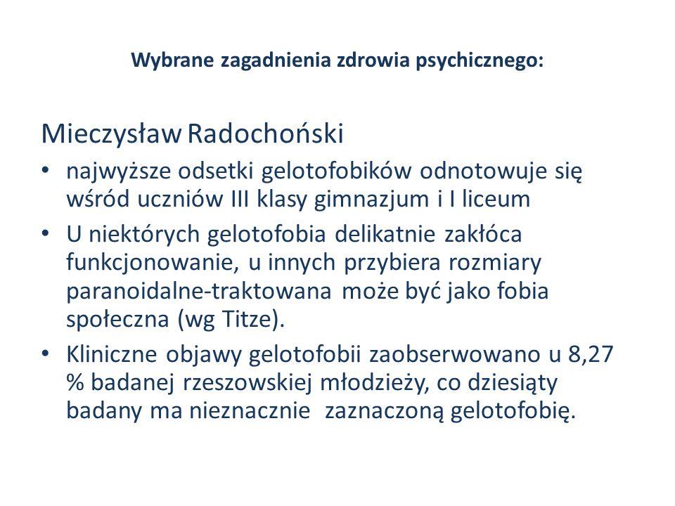 Wybrane zagadnienia zdrowia psychicznego: Mieczysław Radochoński najwyższe odsetki gelotofobików odnotowuje się wśród uczniów III klasy gimnazjum i I