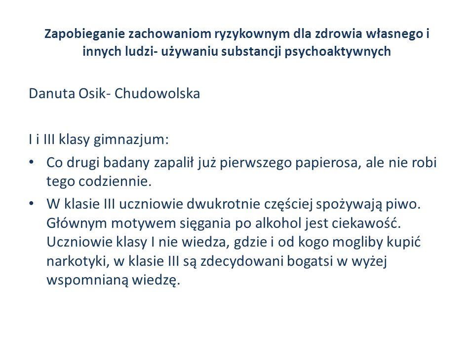 Zapobieganie zachowaniom ryzykownym dla zdrowia własnego i innych ludzi- używaniu substancji psychoaktywnych Danuta Osik- Chudowolska I i III klasy gi