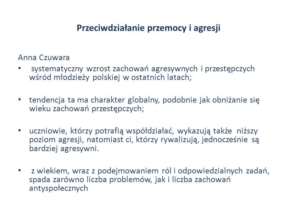 Przeciwdziałanie przemocy i agresji Anna Czuwara systematyczny wzrost zachowań agresywnych i przestępczych wśród młodzieży polskiej w ostatnich latach