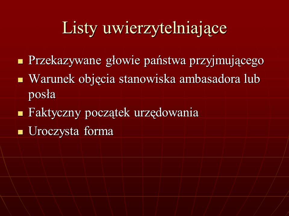 Listy uwierzytelniające Przekazywane głowie państwa przyjmującego Przekazywane głowie państwa przyjmującego Warunek objęcia stanowiska ambasadora lub