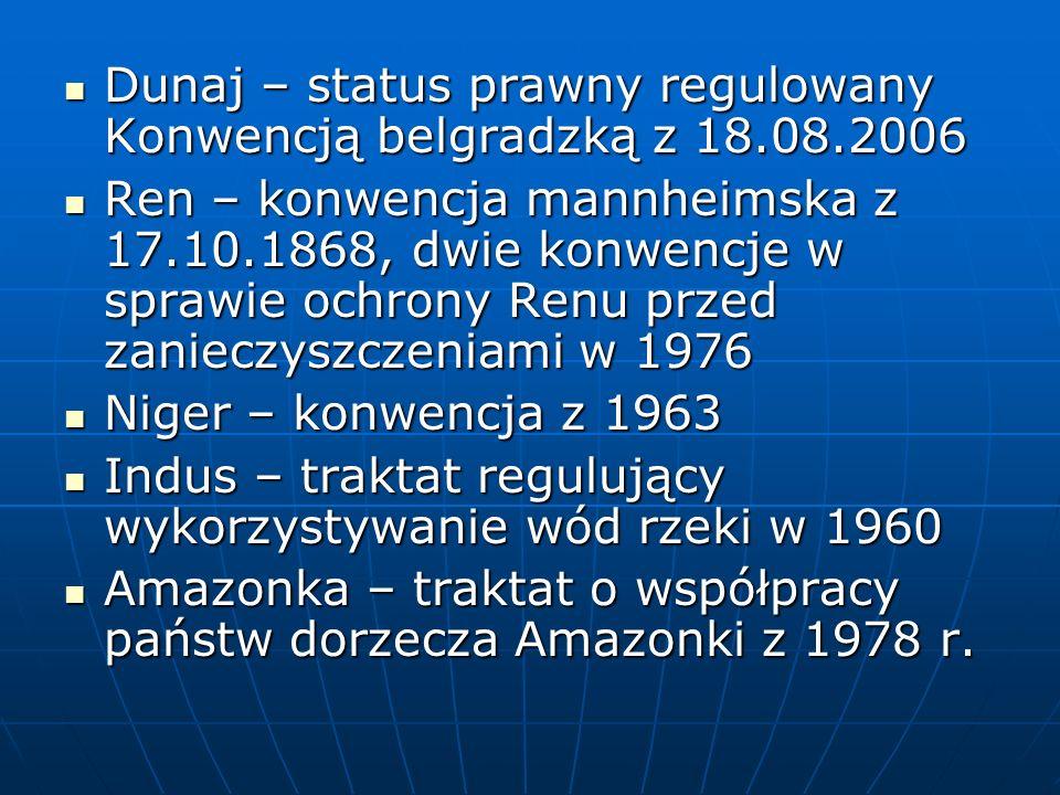 Dunaj – status prawny regulowany Konwencją belgradzką z 18.08.2006 Dunaj – status prawny regulowany Konwencją belgradzką z 18.08.2006 Ren – konwencja