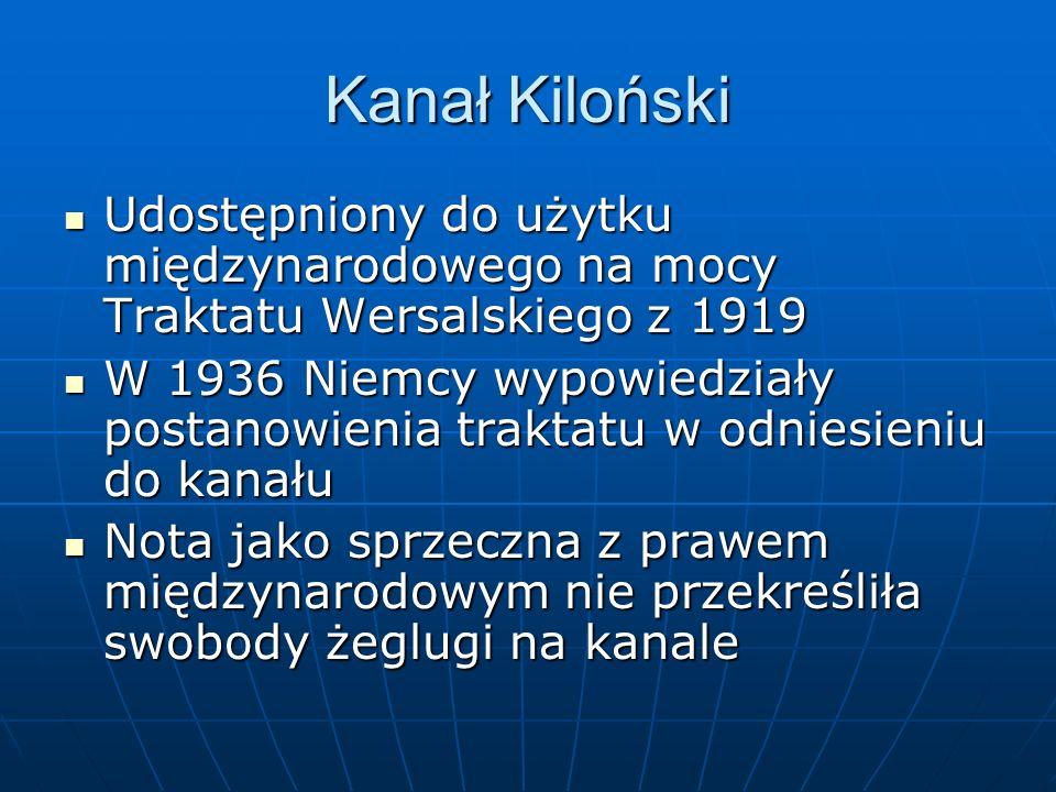 Kanał Kiloński Udostępniony do użytku międzynarodowego na mocy Traktatu Wersalskiego z 1919 Udostępniony do użytku międzynarodowego na mocy Traktatu W