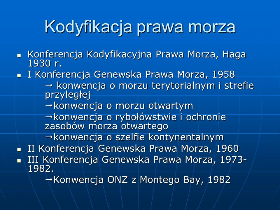 Kodyfikacja prawa morza Konferencja Kodyfikacyjna Prawa Morza, Haga 1930 r. Konferencja Kodyfikacyjna Prawa Morza, Haga 1930 r. I Konferencja Genewska