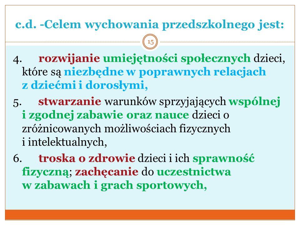 c.d. -Celem wychowania przedszkolnego jest: 4. rozwijanie umiejętności społecznych dzieci, które są niezbędne w poprawnych relacjach z dziećmi i doros