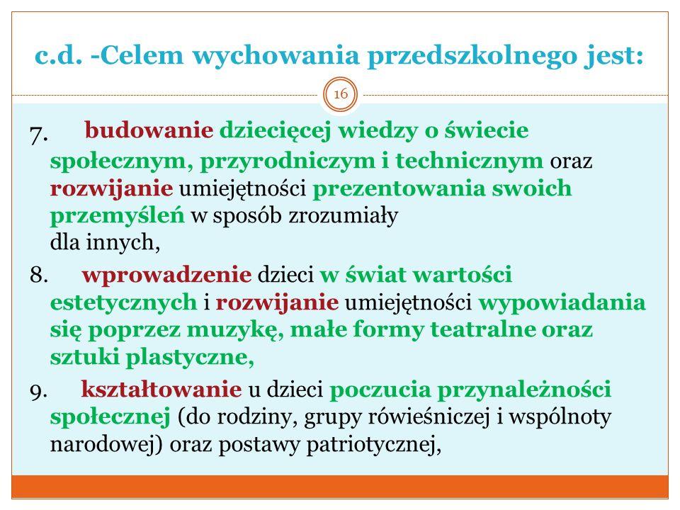 c.d. -Celem wychowania przedszkolnego jest: 7. budowanie dziecięcej wiedzy o świecie społecznym, przyrodniczym i technicznym oraz rozwijanie umiejętno