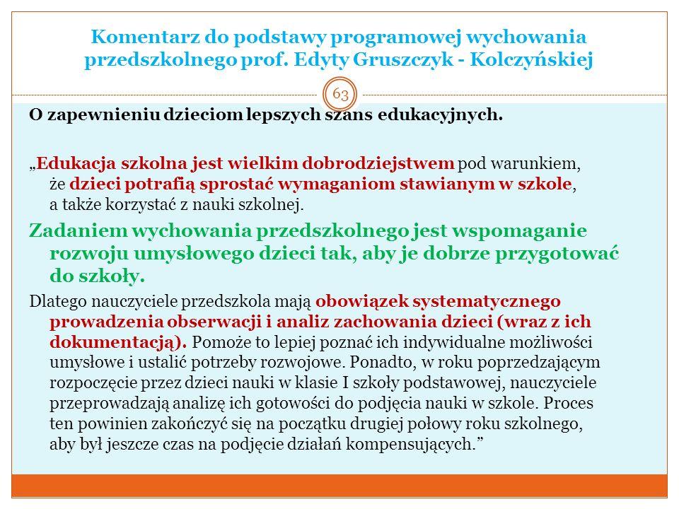 Komentarz do podstawy programowej wychowania przedszkolnego prof. Edyty Gruszczyk - Kolczyńskiej O zapewnieniu dzieciom lepszych szans edukacyjnych. E