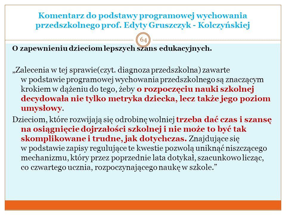 Komentarz do podstawy programowej wychowania przedszkolnego prof. Edyty Gruszczyk - Kolczyńskiej O zapewnieniu dzieciom lepszych szans edukacyjnych. Z