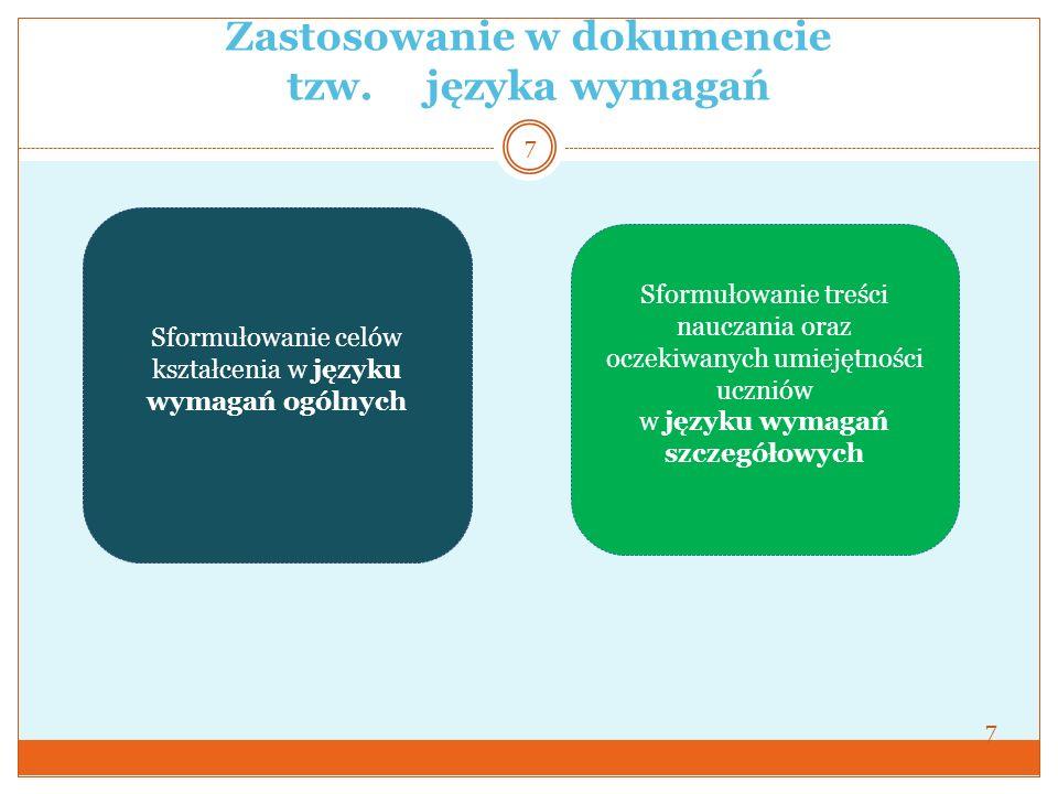 Zastosowanie w dokumencie tzw. języka wymagań 7 Sformułowanie celów kształcenia w języku wymagań ogólnych Sformułowanie treści nauczania oraz oczekiwa