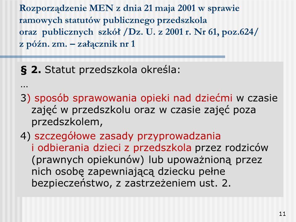 11 Rozporządzenie MEN z dnia 21 maja 2001 w sprawie ramowych statutów publicznego przedszkola oraz publicznych szkół /Dz. U. z 2001 r. Nr 61, poz.624/