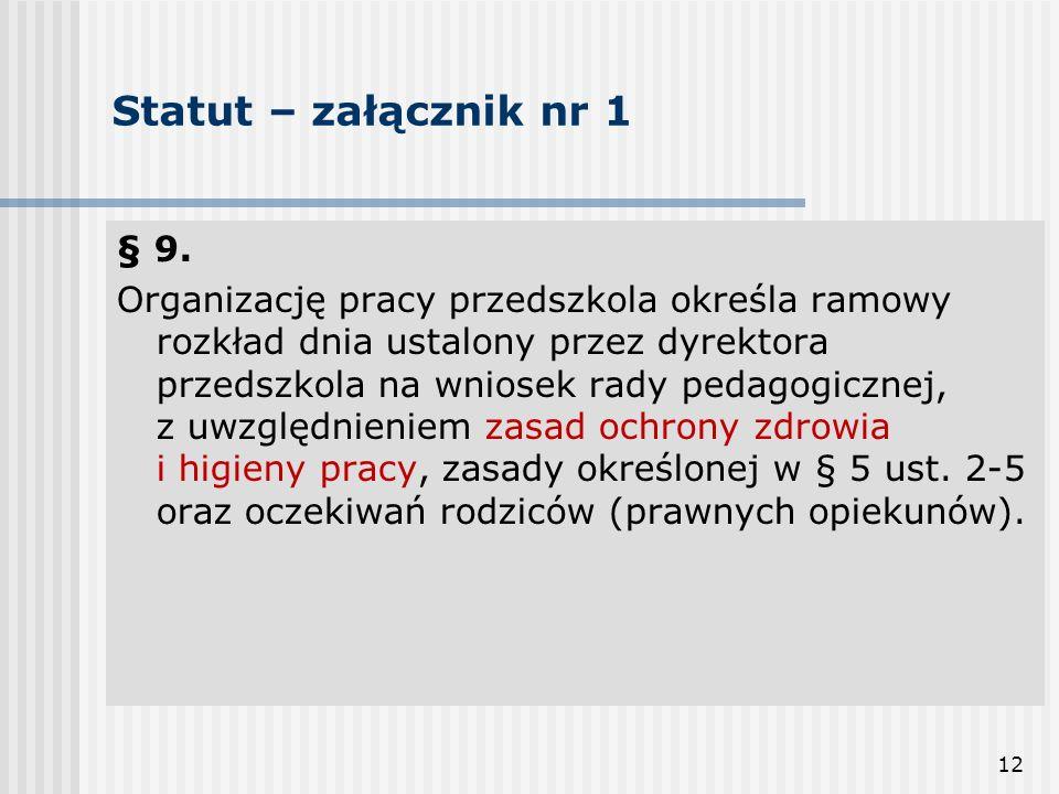 12 Statut – załącznik nr 1 § 9. Organizację pracy przedszkola określa ramowy rozkład dnia ustalony przez dyrektora przedszkola na wniosek rady pedagog