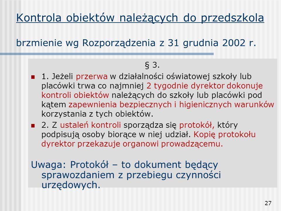 27 Kontrola obiektów należących do przedszkola brzmienie wg Rozporządzenia z 31 grudnia 2002 r. § 3. 1. Jeżeli przerwa w działalności oświatowej szkoł