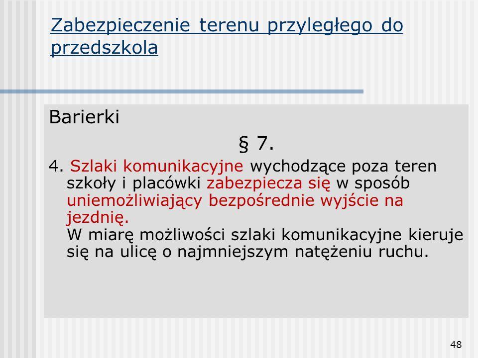 48 Zabezpieczenie terenu przyległego do przedszkola Barierki § 7. 4. Szlaki komunikacyjne wychodzące poza teren szkoły i placówki zabezpiecza się w sp