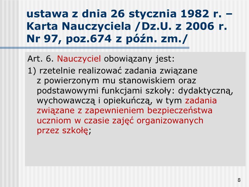 8 ustawa z dnia 26 stycznia 1982 r. – Karta Nauczyciela /Dz.U. z 2006 r. Nr 97, poz.674 z późn. zm./ Art. 6. Nauczyciel obowiązany jest: 1) rzetelnie