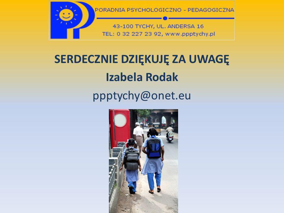 SERDECZNIE DZIĘKUJĘ ZA UWAGĘ Izabela Rodak ppptychy@onet.eu