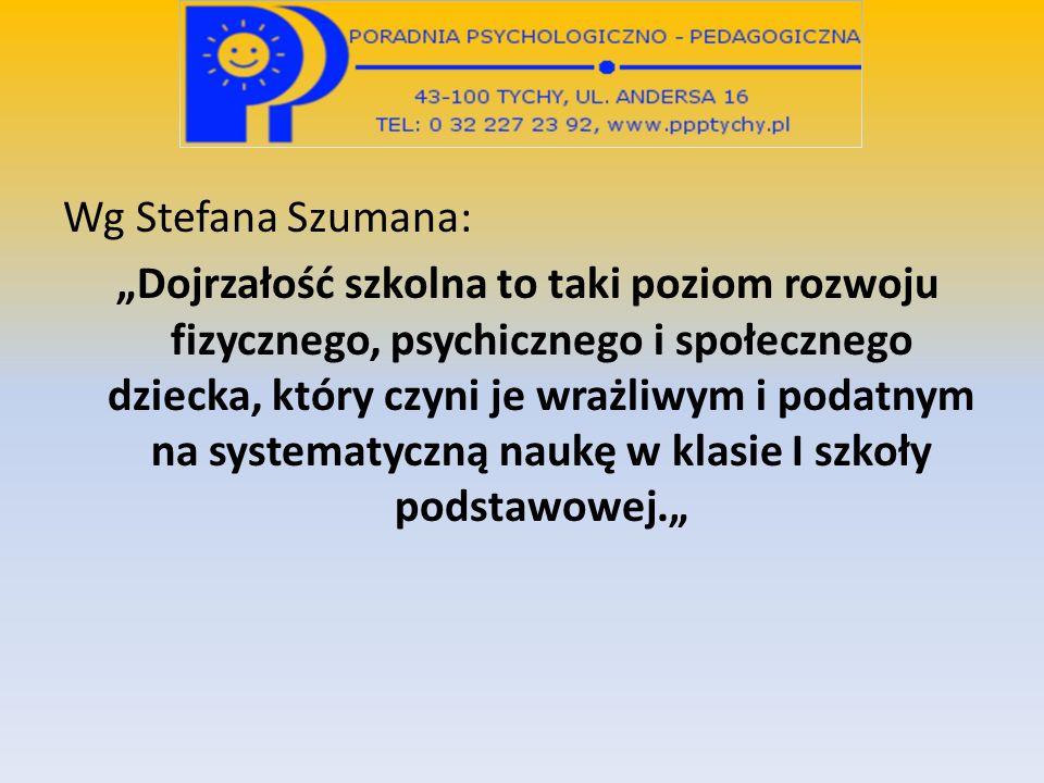 Wg Stefana Szumana: Dojrzałość szkolna to taki poziom rozwoju fizycznego, psychicznego i społecznego dziecka, który czyni je wrażliwym i podatnym na s