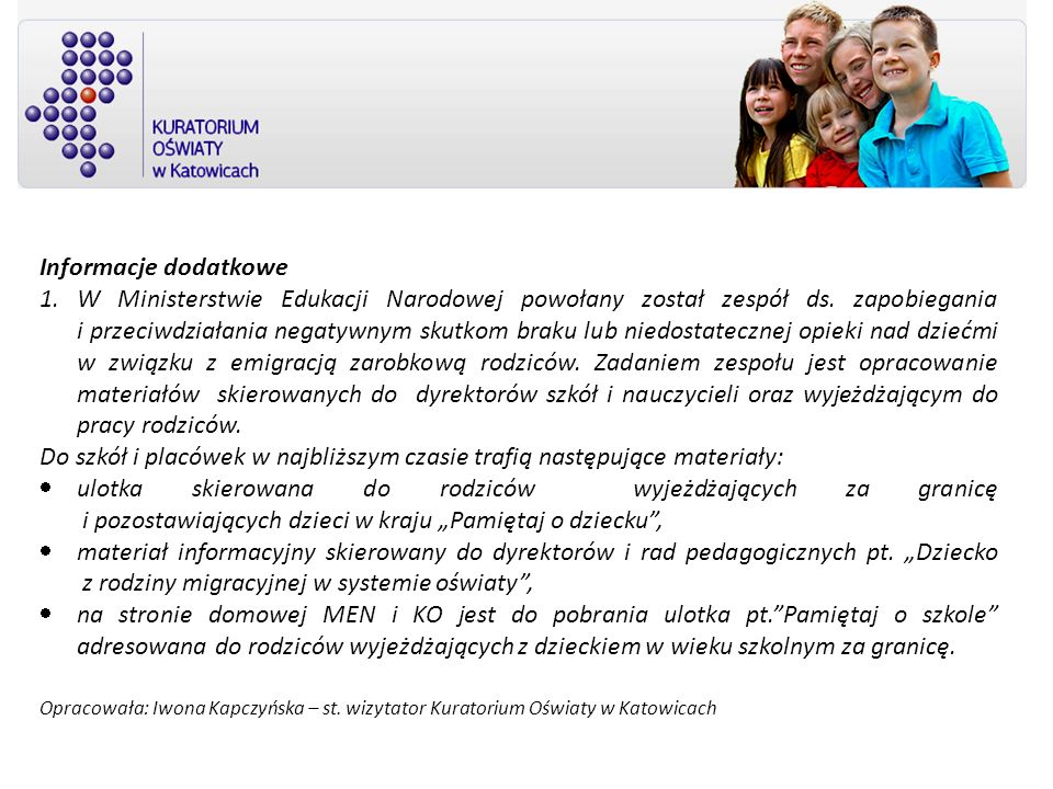 Informacje dodatkowe 1.W Ministerstwie Edukacji Narodowej powołany został zespół ds. zapobiegania i przeciwdziałania negatywnym skutkom braku lub nied