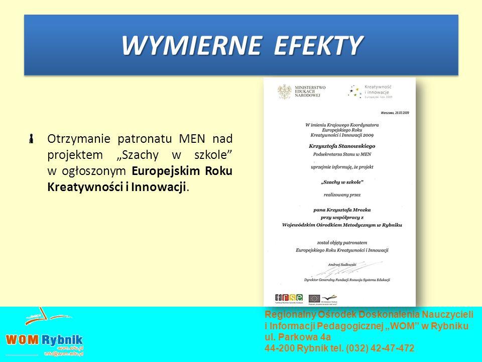 WYMIERNE EFEKTY Otrzymanie patronatu MEN nad projektem Szachy w szkole w ogłoszonym Europejskim Roku Kreatywności i Innowacji. Regionalny Ośrodek Dosk