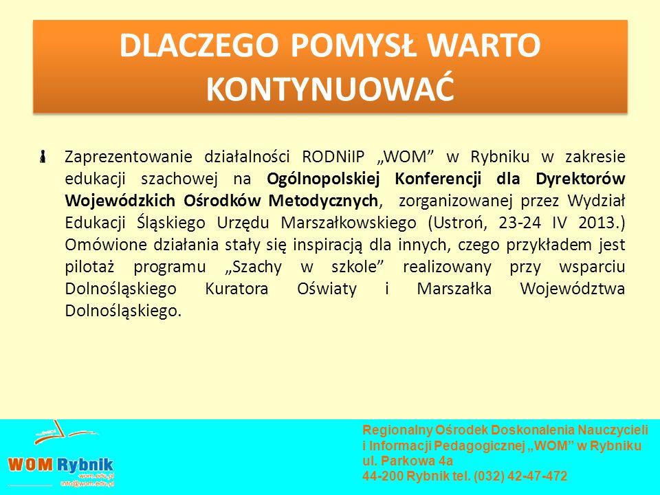 DLACZEGO POMYSŁ WARTO KONTYNUOWAĆ Zaprezentowanie działalności RODNiIP WOM w Rybniku w zakresie edukacji szachowej na Ogólnopolskiej Konferencji dla D