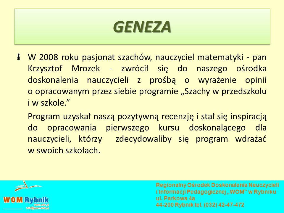 GENEZAGENEZA W 2008 roku pasjonat szachów, nauczyciel matematyki - pan Krzysztof Mrozek - zwrócił się do naszego ośrodka doskonalenia nauczycieli z pr