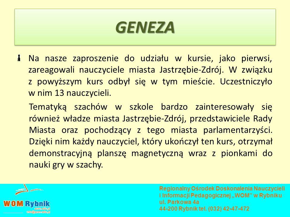 GENEZAGENEZA Na nasze zaproszenie do udziału w kursie, jako pierwsi, zareagowali nauczyciele miasta Jastrzębie-Zdrój. W związku z powyższym kurs odbył