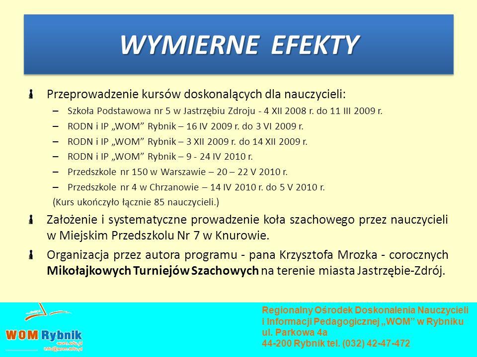 WYMIERNE EFEKTY Przeprowadzenie kursów doskonalących dla nauczycieli: – Szkoła Podstawowa nr 5 w Jastrzębiu Zdroju - 4 XII 2008 r. do 11 III 2009 r. –