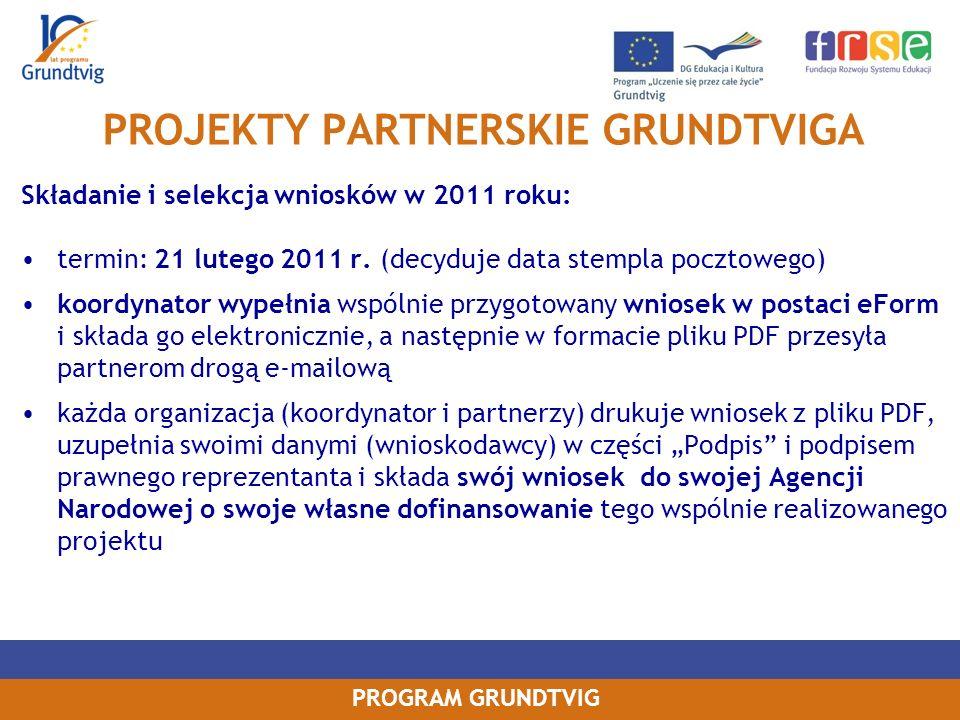 PROGRAM GRUNDTVIG PROJEKTY PARTNERSKIE GRUNDTVIGA Składanie i selekcja wniosków w 2011 roku: termin: 21 lutego 2011 r.