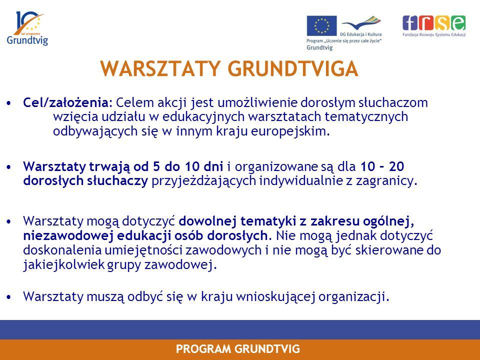 PROGRAM GRUNDTVIG WARSZTATY GRUNDTVIGA Cel/założenia: Celem akcji jest umożliwienie dorosłym słuchaczom wzięcia udziału w edukacyjnych warsztatach tematycznych odbywających się w innym kraju europejskim.