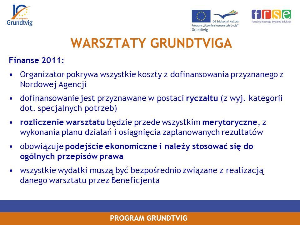 PROGRAM GRUNDTVIG WARSZTATY GRUNDTVIGA Finanse 2011: Organizator pokrywa wszystkie koszty z dofinansowania przyznanego z Nordowej Agencji dofinansowanie jest przyznawane w postaci ryczałtu (z wyj.