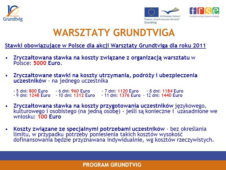 PROGRAM GRUNDTVIG WARSZTATY GRUNDTVIGA Stawki obowiązujące w Polsce dla akcji Warsztaty Grundtviga dla roku 2011 Zryczałtowana stawka na koszty związane z organizacją warsztatu w Polsce: 5000 Euro.
