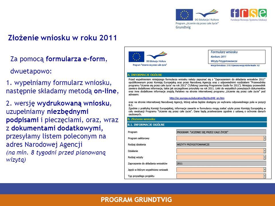 PROGRAM GRUNDTVIG Za pomocą formularza e-form, dwuetapowo: 1.