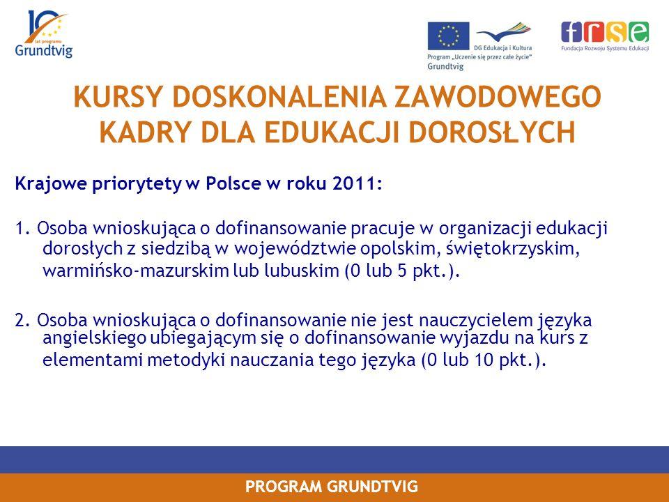 PROGRAM GRUNDTVIG KURSY DOSKONALENIA ZAWODOWEGO KADRY DLA EDUKACJI DOROSŁYCH Krajowe priorytety w Polsce w roku 2011: 1.