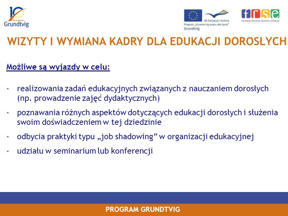 PROGRAM GRUNDTVIG Możliwe są wyjazdy w celu: -realizowania zadań edukacyjnych związanych z nauczaniem dorosłych (np.