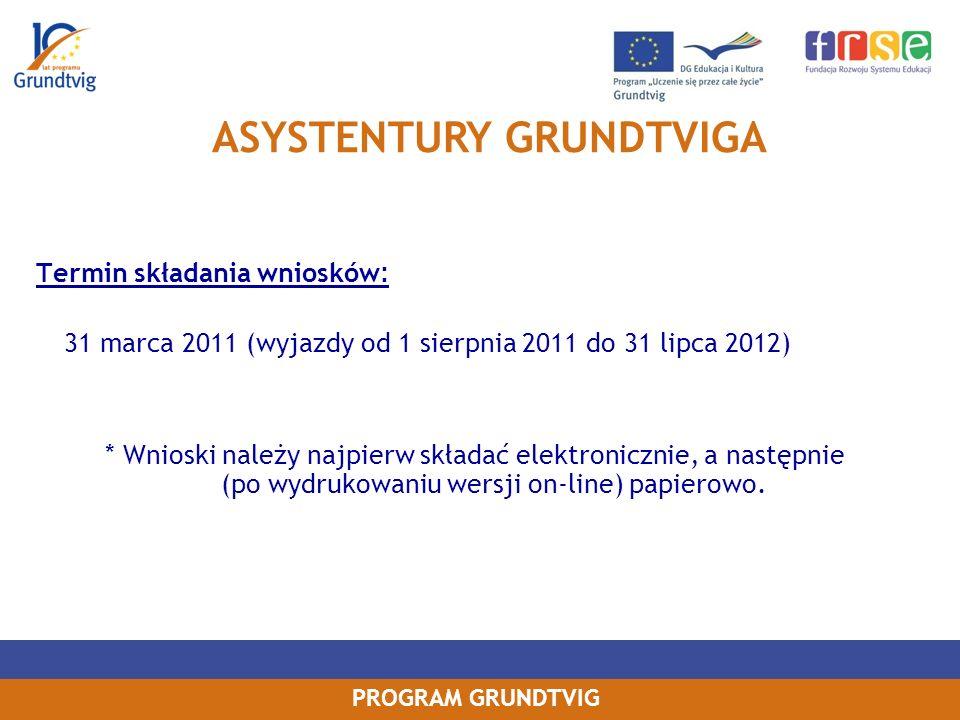 PROGRAM GRUNDTVIG Termin składania wniosków : 31 marca 2011 (wyjazdy od 1 sierpnia 2011 do 31 lipca 2012) * Wnioski należy najpierw składać elektronicznie, a następnie (po wydrukowaniu wersji on-line) papierowo.