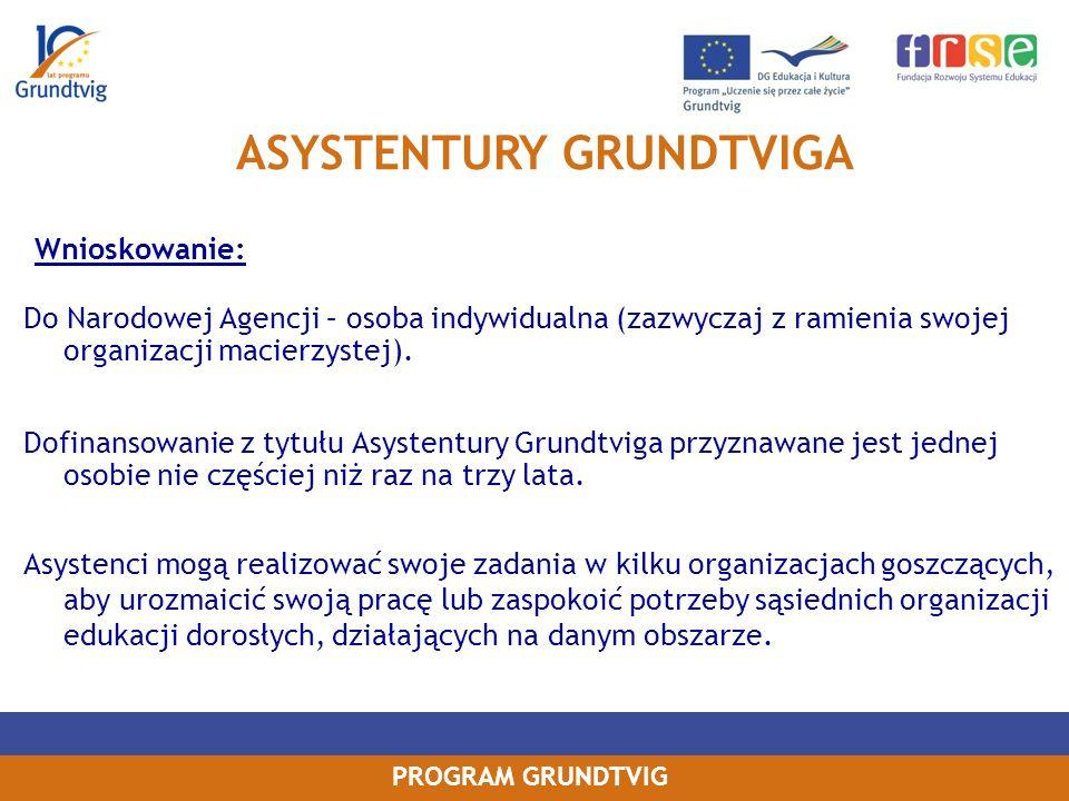 PROGRAM GRUNDTVIG Wnioskowanie: Do Narodowej Agencji – osoba indywidualna (zazwyczaj z ramienia swojej organizacji macierzystej).