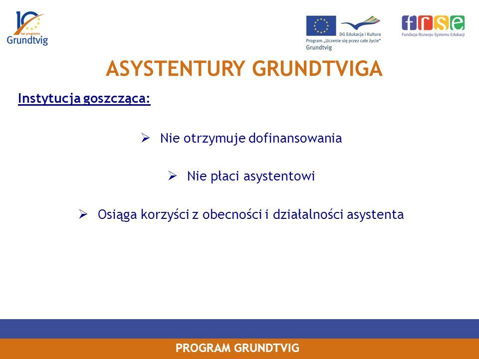 PROGRAM GRUNDTVIG Instytucja goszcząca: Nie otrzymuje dofinansowania Nie płaci asystentowi Osiąga korzyści z obecności i działalności asystenta ASYSTENTURY GRUNDTVIGA