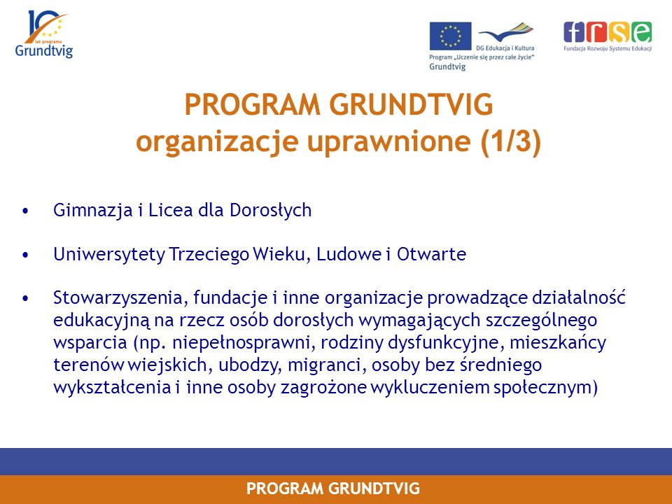 PROGRAM GRUNDTVIG Cel/założenia: Dłuższe pobyty kadry edukacji dorosłych w zagranicznej organizacji edukacji dorosłych jako Asystent Grundtviga.