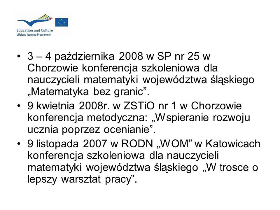 3 – 4 października 2008 w SP nr 25 w Chorzowie konferencja szkoleniowa dla nauczycieli matematyki województwa śląskiego Matematyka bez granic. 9 kwiet