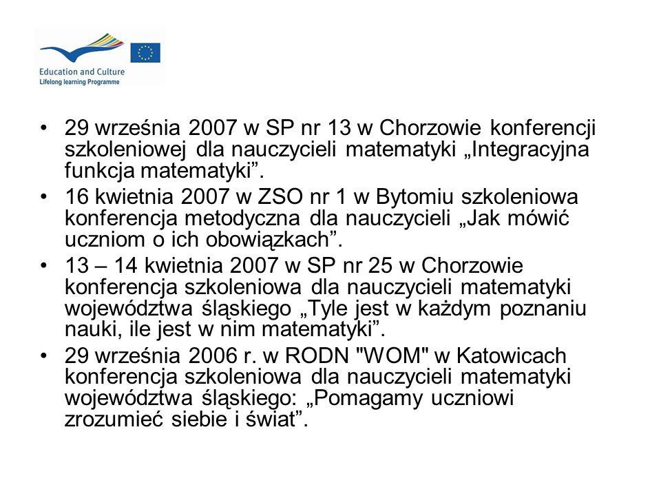 29 września 2007 w SP nr 13 w Chorzowie konferencji szkoleniowej dla nauczycieli matematyki Integracyjna funkcja matematyki. 16 kwietnia 2007 w ZSO nr