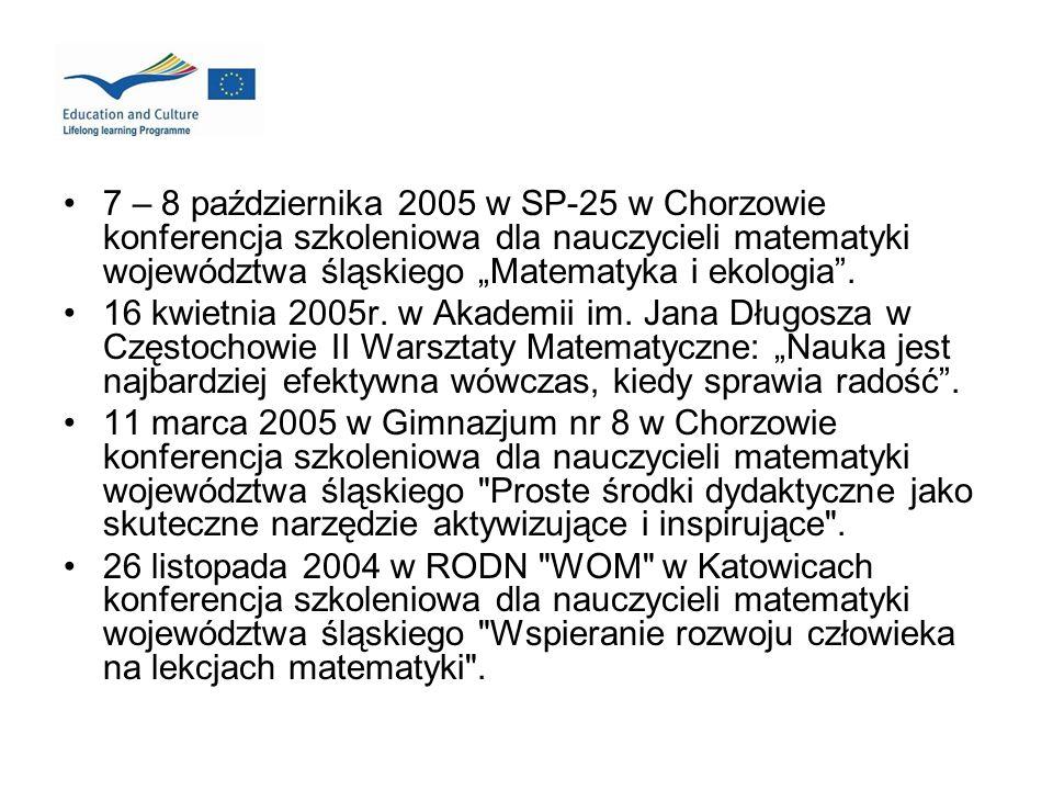 7 – 8 października 2005 w SP-25 w Chorzowie konferencja szkoleniowa dla nauczycieli matematyki województwa śląskiego Matematyka i ekologia. 16 kwietni