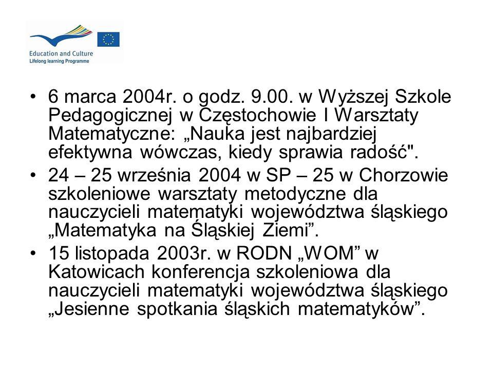 6 marca 2004r. o godz. 9.00. w Wyższej Szkole Pedagogicznej w Częstochowie I Warsztaty Matematyczne: Nauka jest najbardziej efektywna wówczas, kiedy s